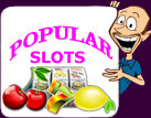 This Is Our Popular Slots Page. As mentioned, we enjoy Microgaming Slots and Cryptologic Slots...so check it out......Cheers Charlie!